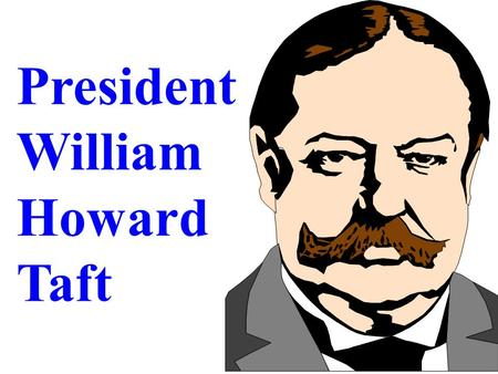 "President William Howard Taft P27wht.wmf Hand picked by Roosevelt Avid  trust buster  Had a falling out with TR over conservation Sided with ""Old Guard"""