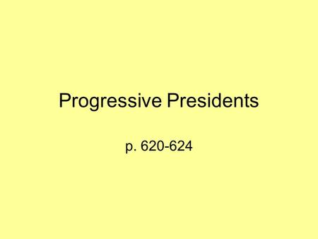 "Progressive Presidents p. 620-624. Roosevelt Facts Became President after McKinley was assassinated. Known as a ""trustbuster"" – went after monopolies."