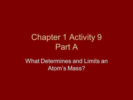 Chapter 1 Activity 9 Part A What Determines and Limits an Atom's Mass?