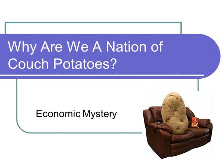 Why Are We A Nation of Couch Potatoes? Economic Mystery.