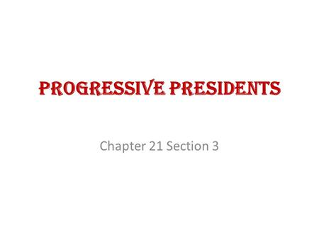 Progressive Presidents Chapter 21 Section 3. Theodore Roosevelt  Received the Republican vice-presidential nomination in 1900  Became president after.