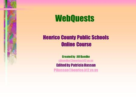 WebQuests Henrico County Public Schools Online Course Created by Jill Baedke Edited by Patricia Hassan