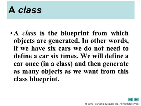  2005 Pearson Education, Inc. All rights reserved. 1 A class A class is the blueprint from which objects are generated. In other words, if we have six.