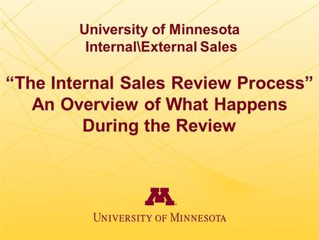 "University of Minnesota Internal\External Sales ""The Internal Sales Review Process"" An Overview of What Happens During the Review."