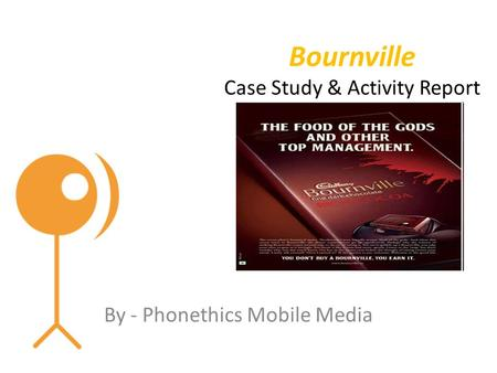 Bournville Case Study & Activity Report By - Phonethics Mobile Media.