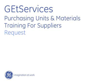 GEtServices Purchasing Units & Materials Training For Suppliers Request.