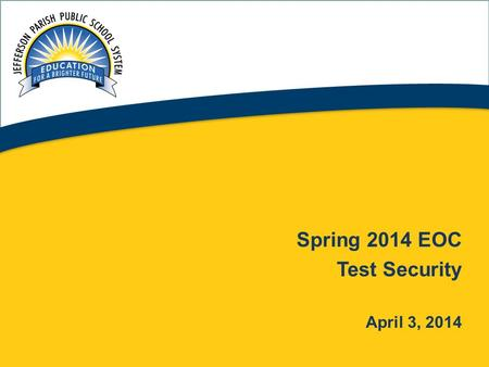 1 Spring 2014 EOC Test Security April 3, 2014. Assessment Administration 2.