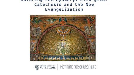 Savoring the Mystery: Liturgical Catechesis and the New Evangelization.