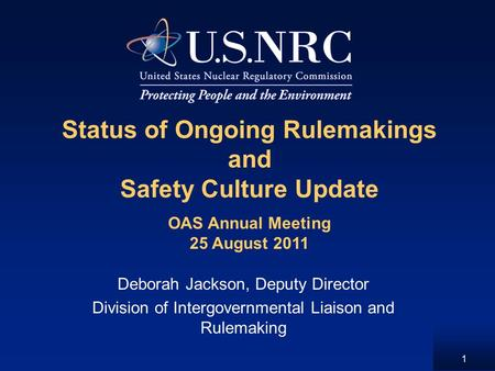 1 Status of Ongoing Rulemakings and Safety Culture Update Deborah Jackson, Deputy Director Division of Intergovernmental Liaison and Rulemaking OAS Annual.