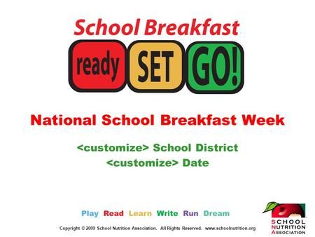 Copyright © 2009 School Nutrition Association. All Rights Reserved. www.schoolnutrition.org National School Breakfast Week School District Date.
