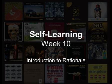 Self-Learning Week 10 Introduction to Rationale. Week 8 Week 9 Week 10 Week 11 Week 12 Progress so far Week 8  Chose a partner to work with  Completed.