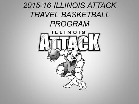 2015-16 ILLINOIS ATTACK TRAVEL BASKETBALL PROGRAM.