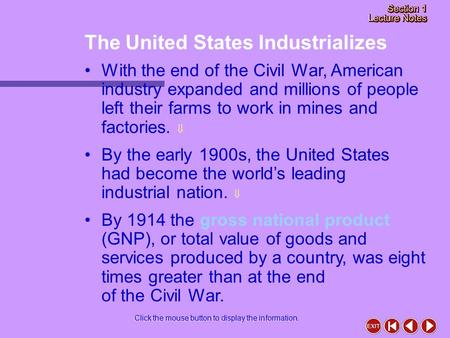 By the early 1900s, the United States had become the world's leading industrial nation.  By 1914 the gross national product (GNP), or total value of goods.