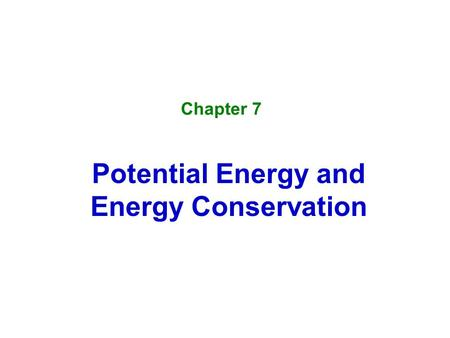 Chapter 7 Potential Energy and Energy Conservation.