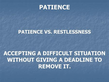 PATIENCE VS. RESTLESSNESS