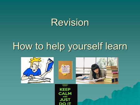 Revision How to help yourself learn. Barriers to learning.