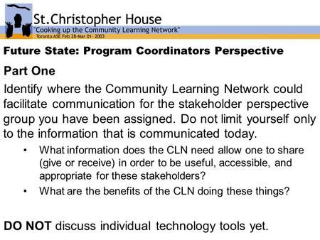 Future State: Program Coordinators Perspective Part One Identify where the Community Learning Network could facilitate communication for the stakeholder.
