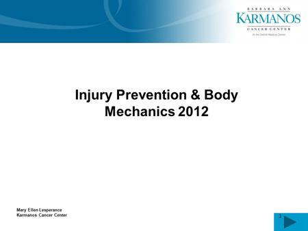 1 Injury Prevention & Body Mechanics 2012 Mary Ellen Lesperance Karmanos Cancer Center.
