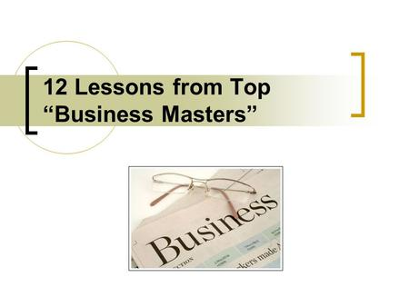 "12 Lessons from Top ""Business Masters"". ""It takes 20 years to build a reputation and five minutes to ruin it. If you think about that, you'll do things."