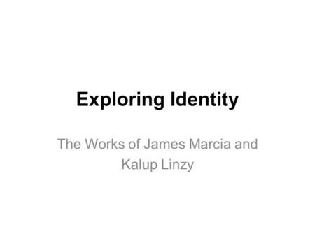 Exploring Identity The Works of James Marcia and Kalup Linzy.