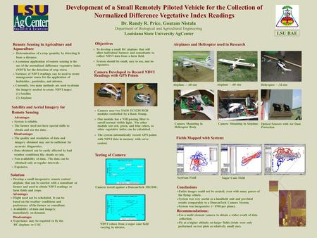 Development of a Small Remotely Piloted Vehicle for the Collection of Normalized Difference Vegetative Index Readings Dr. Randy R. Price, Goutam Nistala.