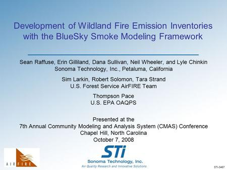 Development of Wildland Fire Emission Inventories with the BlueSky Smoke Modeling Framework Sean Raffuse, Erin Gilliland, Dana Sullivan, Neil Wheeler,