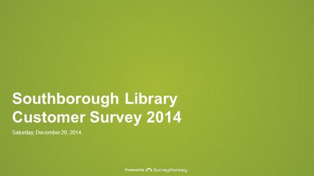 Powered by Southborough Library Customer Survey 2014 Saturday, December 20, 2014.