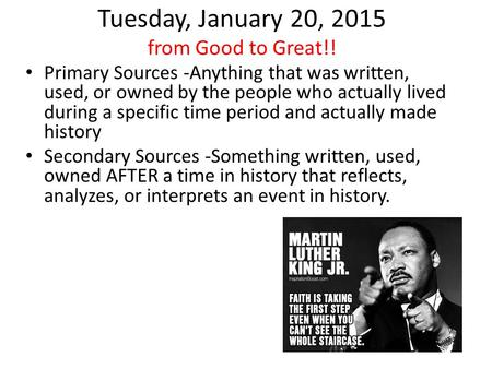 Tuesday, January 20, 2015 from Good to Great!! Primary Sources -Anything that was written, used, or owned by the people who actually lived during a specific.