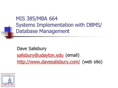 MIS 385/MBA 664 Systems Implementation with DBMS/ Database Management Dave Salisbury ( )