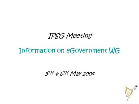 IPSG Meeting Information on eGovernment WG 5 TH & 6 TH May 2004.