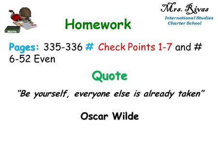 "Mrs. Rivas International Studies Charter School Pages: Pages: 335-336 # Check Points 1-7 and # 6-52 Even Quote ""Be yourself, everyone else is already taken"""