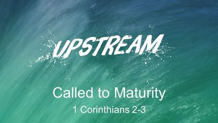 Called to Maturity 1 Corinthians 2-3. Colossians 1:28–29 Him we proclaim, warning everyone and teaching everyone with all wisdom, that we may present.