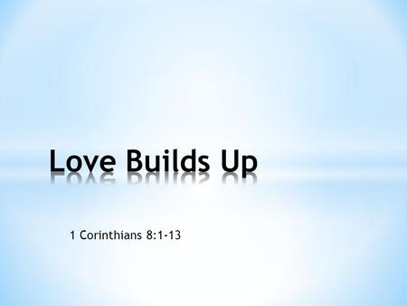 1 Corinthians 8:1-13. 1 Corinthians 8: 1-3 1 Now about food sacrificed to idols: We know that we all possess knowledge. Knowledge puffs up, but love builds.