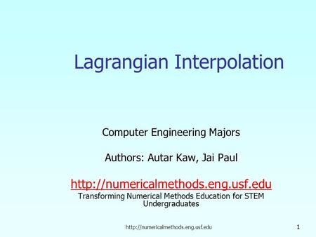 1 Lagrangian Interpolation Computer Engineering Majors Authors: Autar Kaw, Jai Paul
