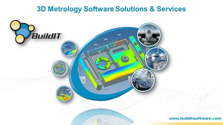 3D Metrology Software Solutions & Services. A powerful and versatile software platform A rich and extensive history 1998 First release as an OEM product.