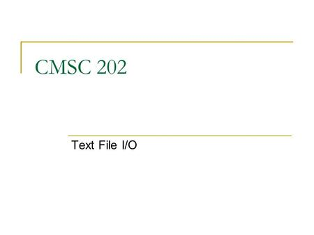 CMSC 202 Text File I/O. Aug 8, 20072 Text Files and Binary Files Files that are designed to be read by human beings, and that can be read or written with.