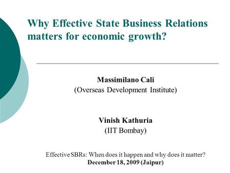 Why Effective State Business Relations matters for economic growth? Massimilano Cali (Overseas Development Institute) Vinish Kathuria (IIT Bombay) Effective.