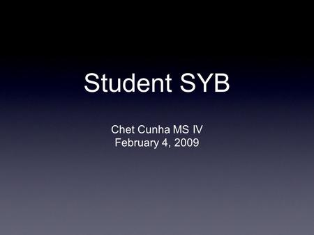 Student SYB Chet Cunha MS IV February 4, 2009. History 75 y/o M admitted for progressive weakness, inability to get out of bed. C/o R sided lower leg.