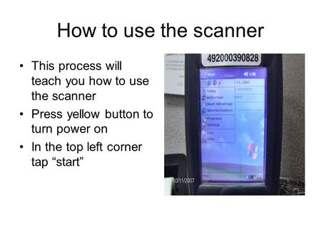 "How to use the scanner This process will teach you how to use the scanner Press yellow button to turn power on In the top left corner tap ""start"""