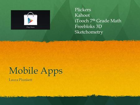 Mobile Apps Laura Plunkett Plickers Kahoot iTooch 7 th Grade Math Freebloks 3D Sketchometry.
