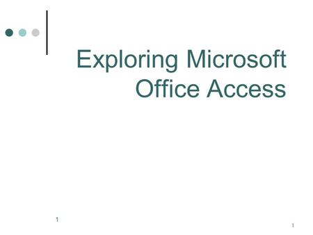 1 11 Exploring Microsoft Office Access. 2 Methods of Form Creation You can create a form using: Form, Split and Multiple Form Tools Datasheet Tool Form.