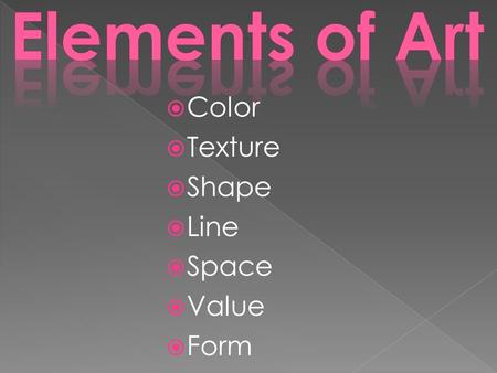  Color  Texture  Shape  Line  Space  Value  Form.