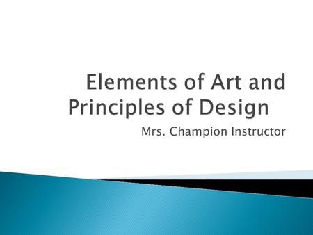 Mrs. Champion Instructor.  By using each of the Elements of Art and Principles Design you are to illustrate each one using the letters of that specific.