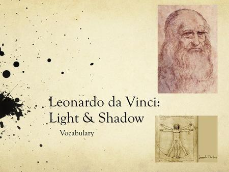 Leonardo da Vinci: Light & Shadow Vocabulary. 1. Center : The middle point of anything. It is the same distance from the opposite. 2. Center of Interest.