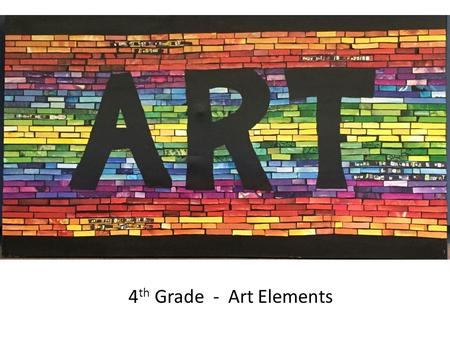 4 th Grade - Art Elements. Today's Challenge: Think like an artist!