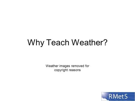 Why Teach Weather? Weather images removed for copyright reasons.