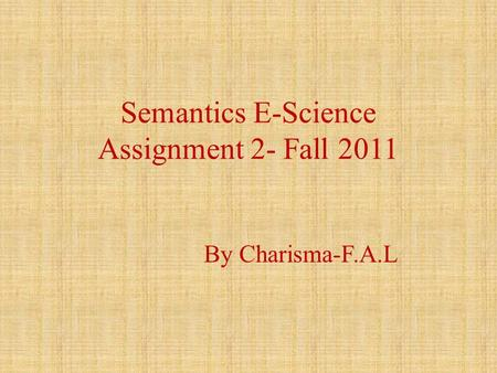 Semantics E-Science Assignment 2- Fall 2011 By Charisma-F.A.L.