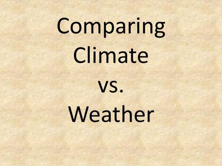Comparing Climate vs. Weather. Climate Change Video #1:  Climate Change Video #2: