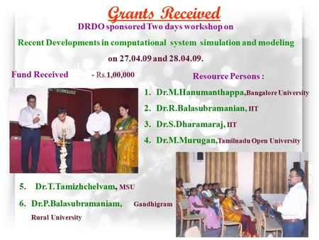 DRDO sponsored Two days workshop on Recent Developments in computational system simulation and modeling on 27.04.09 and 28.04.09. Fund Received - Rs.1,00,000.