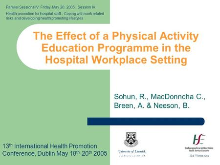 The Effect of a Physical Activity Education Programme in the Hospital Workplace Setting Sohun, R., MacDonncha C., Breen, A. & Neeson, B. 13 th International.